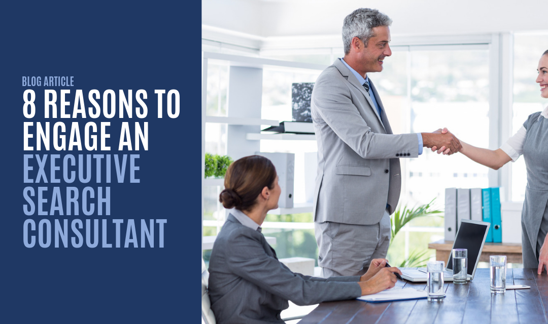 8 Reasons to Engage an Executive Search Consultant
