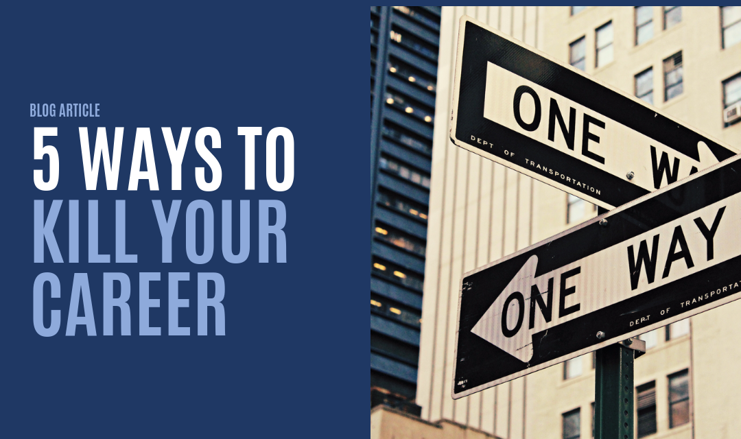 5 Ways to Kill Your Career