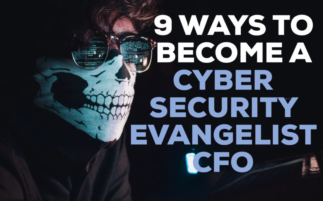 9 Ways to Become a Cybersecurity Evangelist CFO