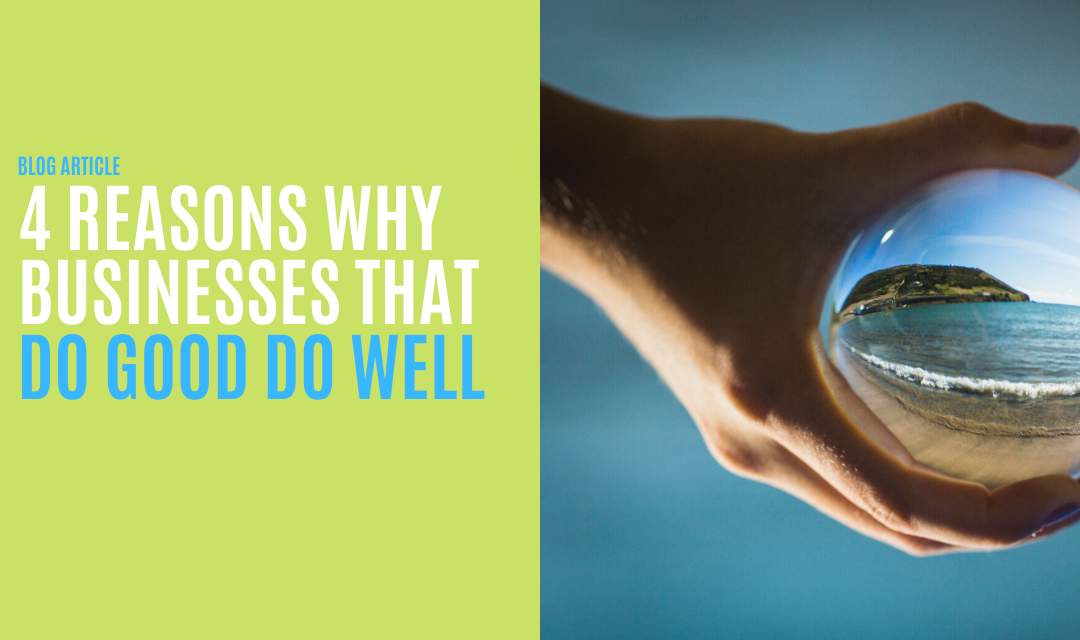 4 Reasons Why Businesses That Do Good Do Well